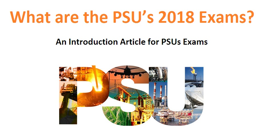 What are the PSU's 2018 Exams? An Introduction Article for PSUs Exams