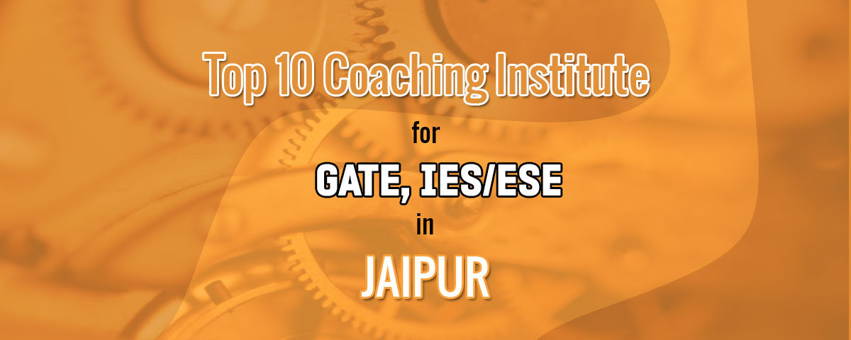 Top 10 Institutes for GATE, IES/ESE coaching in Jaipur